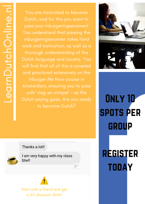 Reserve your spot on the Inburger Me Now Course in Amsterdam to start in March and ace your Inburgeringsexamen..Guaranteed!