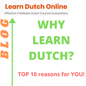 Why Learn Dutch? Find out Now in the LDO Blog! - the Top 10 Reasons for You to Learn Dutch. Register today and start learning Dutch for real on an effective and affordable Dutch course!