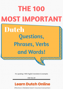 Register today and master Dutch soon to improve your job opportunities and feel at home in the Netherlands - Get The 100 most important Dutch questions, phrases, verbs and words for FREE! LearnDutchOnline.nl - the Most Effective and Affordable Dutch course!