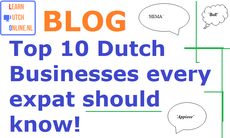 Top 10 Dutch businesses you should DEFINITELY know when living in the Netherlands!